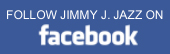 Follow Jimmy J. Jazz on Facebook
